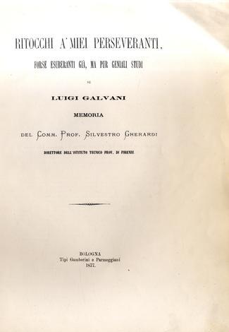Ritocchi a' miei perseveranti, forse esuberantigià, ma pur geniali studi su Luigi Galvani.