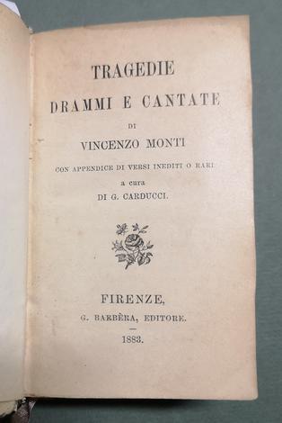 <strong>Tragedie, drammi e cantate,</strong> con appendice di versi inediti o rari <strong>a cura di Giosuè Carducci.</strong>