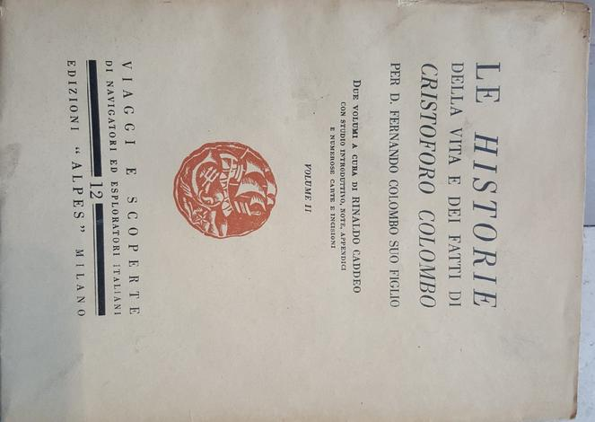Le Historie della vita e dei fatti di Cristoforo Colombo. Per Fernando Colombo suo figlio. Due volumi a cura di Rinaldo Caddeo. Con studio introduttivo, note, appendici, e numerose carte e incisioni.