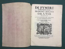 <strong>In funere serenissimi venetiarum principis Francisci Molino oratio habita a P.D. Iacobo De Amore...</strong>
