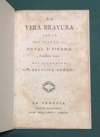 <strong>La vera bravura, farsa dei cittadini Duval e Picard. Traduzione inedita del cittadino G. B. Armani,</strong>