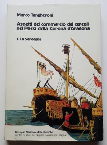 <strong>Aspetti del commercio dei cereali nei Paesi della Corona d' Aragona. I. La Sardegna</strong>