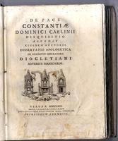 <strong>De pace Constantiae</strong> Dominici Carlinii disquisitio, accedit eiusdem auctoris dissertatio apologetica de rescripto imperatoris Diocletiani adversus Manichaeos