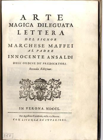 <strong>Arte magica dileguata.</strong> Lettera del signor Marchese Maffei al Padre Innocente Ansaldi dell'ordine de' Predicatori.