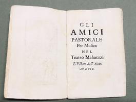 <strong>Gli Amici.</strong> Pastorale per musica,nel Teatro Malvezzi (di Bologna) l'estate dell'anno 1699.