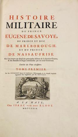 <strong>Histoire Militaire du Prince Eugene de Savoye,</strong> <strong>du Prince et Duc de Marlborough, et du Prince de Nassau-Frise.</strong>