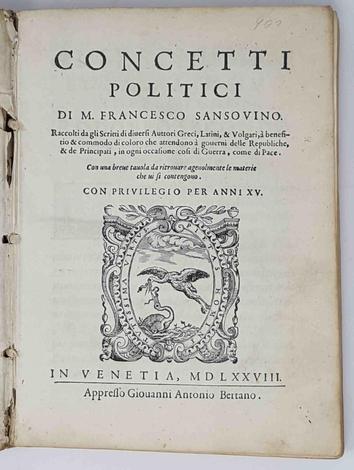 <strong>Concetti politici. Raccolti da gli scritti di diversi autori Greci, Latini, & volgari, a beneficio & commodo di coloro che attendono a governi delle Repubbliche...</strong>