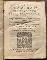 Amore innamorato, et impazzato. Poema di Lucretia Marinella;con gli argomenti, & allegorie a ciascun canto. Alla serenissima [...] Caterina Medici, Gonzaga, duchessa di Mantova ...