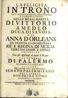 La felicità in trono su l'arrivo, acclamatione, e coronatione delle Reali Maestà di Vittorio Amedeo Duca di Savoia, e di Anna d'Orleans