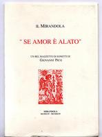 <strong>Il Mirandola. &quot; Se amor è alato &quot;. Un bel mazzetto di sonetti di Giovanni Pico.</strong>