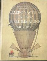 <strong>L'Aeronautica Italiana nell'immagine, 1487-1875.</strong>Bibliografia di Giuseppe Boffito con aggiunte di Paolo Arrigoni.