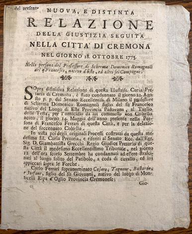 <strong>Nuova, e distinta relazione della Giustizia seguita nella città di Cremona nel giorno 18 Ottobre 1775 nella persona del Professore di Scherma Domenico Romagnoli nativo d'Este, ed altri sei Compagni.</strong>