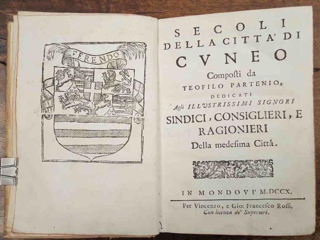 Secoli della Città di Cuneo composti da Teofilo Partenio, dedicati agli Illustrissimi Signori Sindici, Consiglieri, e Ragionieri della medesima Città