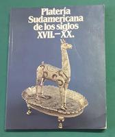 <strong>Platerìa Sudamericana de los siglos XVII - XX</strong>. (Catalogo di mostra).