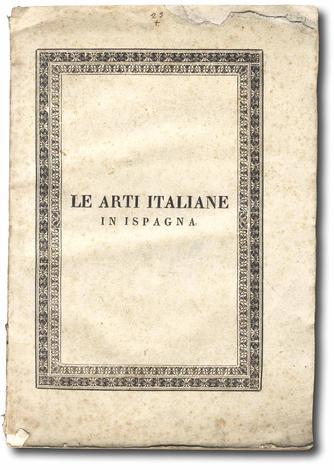 <strong>Le arti italiane in Ispagna, ossia Storia di quanto gli artisti italiani contribuirono ad abbellire le Castiglie</strong>