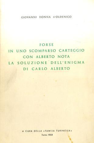 Forse in uno scomparso carteggiocon Carlo Alberto Nota la soluzione dell'enigma di Carlo Alberto