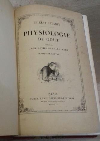 Physiologie du goût ou méditations de Gastronomie transcendante. Ouvrage théorique, historique et à l'ordre du jour, dédiée aux gastronomes parisiens.