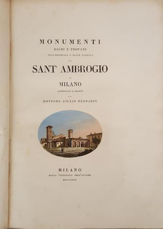 <strong>Monumenti sacri e profani dell'imperiale e reale basilica di Sant'Ambrogio in Milano</strong>rappresentati e descritti.