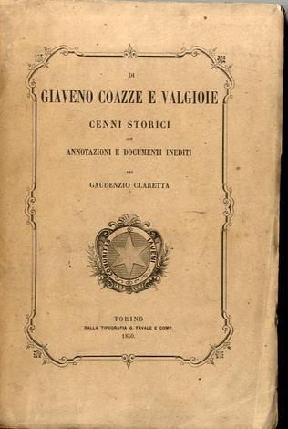 <strong>Di Giaveno Coazze e Valgioie cenni storici con annotazioni e documenti</strong>