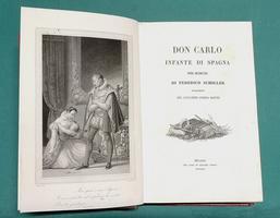 <strong>Don Carlo Infante di Spagna. Poema dramatico.</strong> (Segue:) <strong>Guglielmo Tell. Tragedia. Traduzione di Andrea Maffei.</strong>