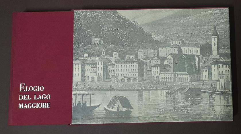 <strong>Elogio del Lago Maggiore.</strong>Testimonianze letterarie e grafiche di due secoli.