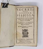 <strong>Secreti della signora Isabella Cortese ne'quali si contengono cose minerali, medicinali, arteficiose e alchimiche, e molte de l'arte profumatoria, appartenenti a ogni gran Signora.</strong>