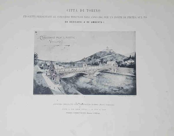 Progetti presentati al Concorso tenutosi nell'anno 1901 per un ponte di pietra sul Po da dedicarsi a Re Umberto I